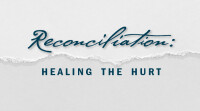 Reconciliation: Healing the Hurt