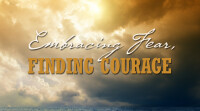 Embracing Fear, Finding Courage